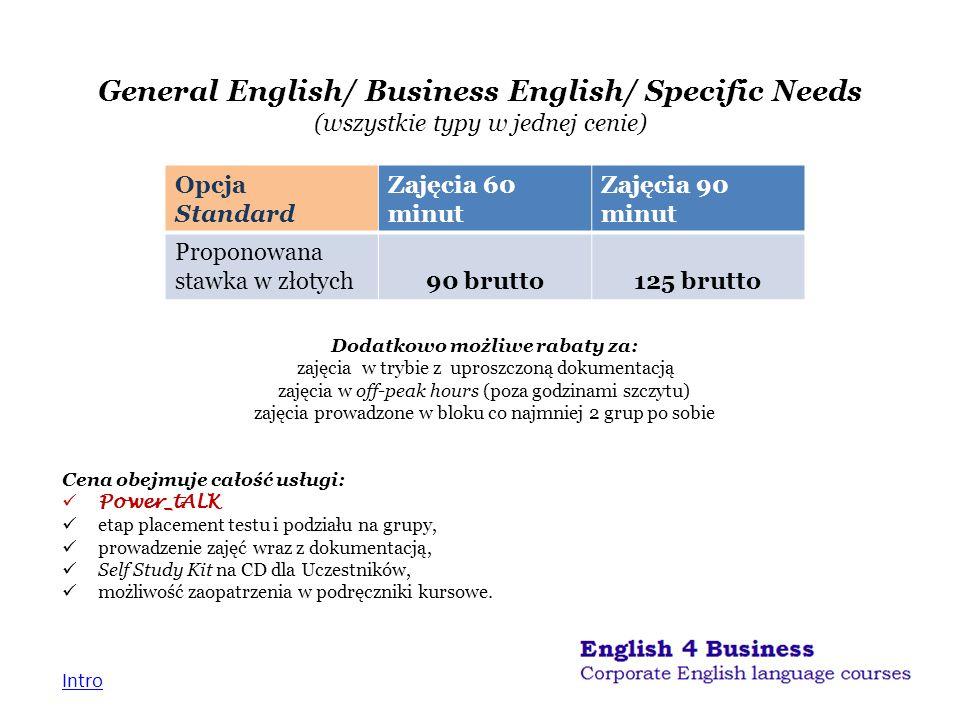 General English/ Business English/ Specific Needs (wszystkie typy w jednej cenie) Dodatkowo możliwe rabaty za: zajęcia w trybie z uproszczoną dokument