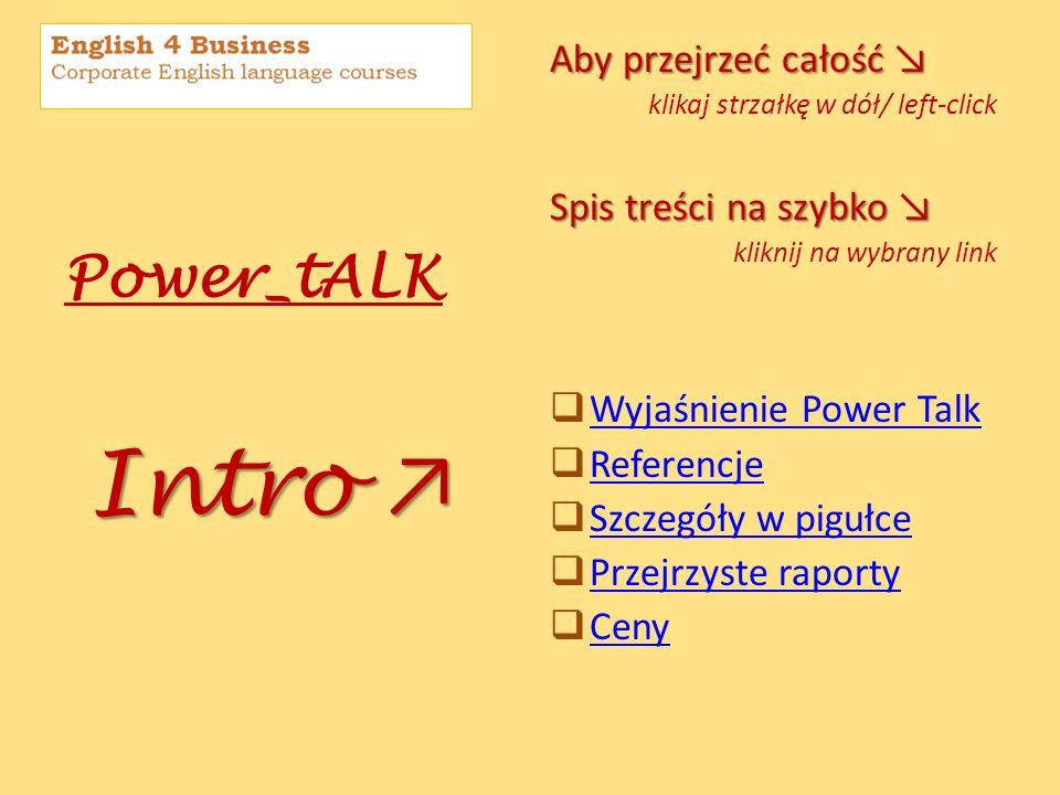 Power_tALK Intro Intro Aby przejrzeć całość Aby przejrzeć całość klikaj strzałkę w dół/ left-click Spis treści na szybko Spis treści na szybko kliknij