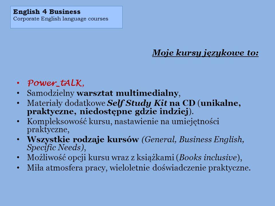 Moje kursy językowe to: Power_tALK, Samodzielny warsztat multimedialny, Materiały dodatkowe Self Study Kit na CD (unikalne, praktyczne, niedostępne gd