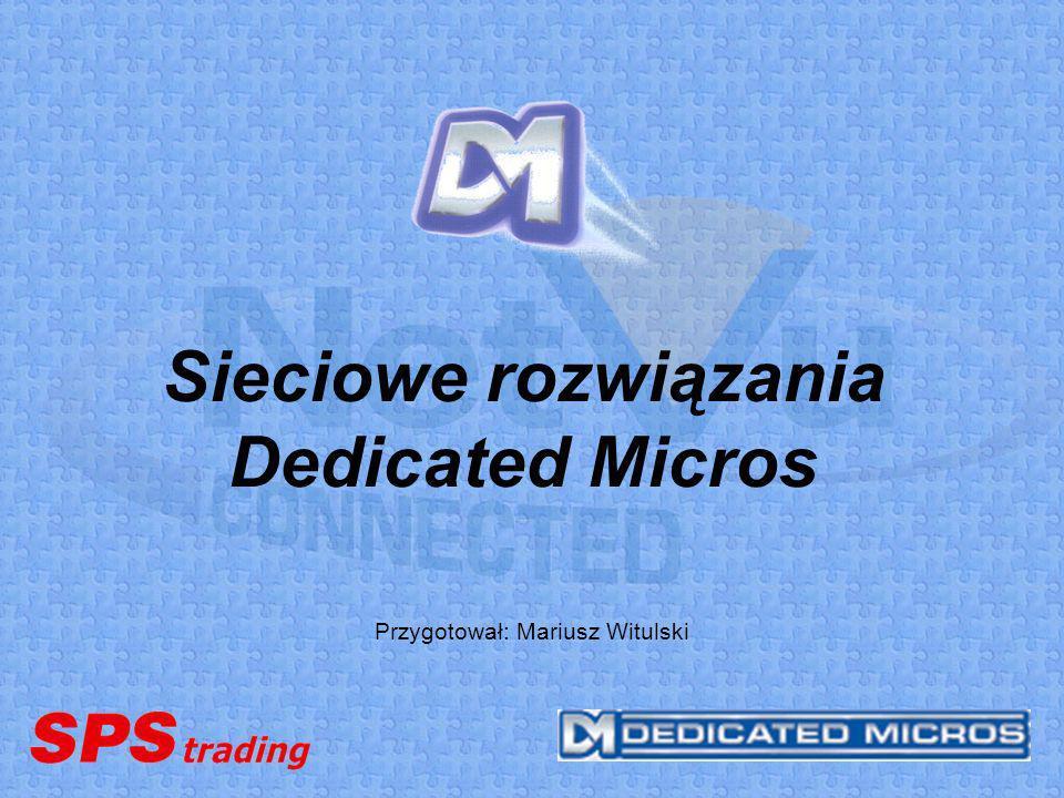 Sieciowe rozwiązania Dedicated Micros Przygotował: Mariusz Witulski