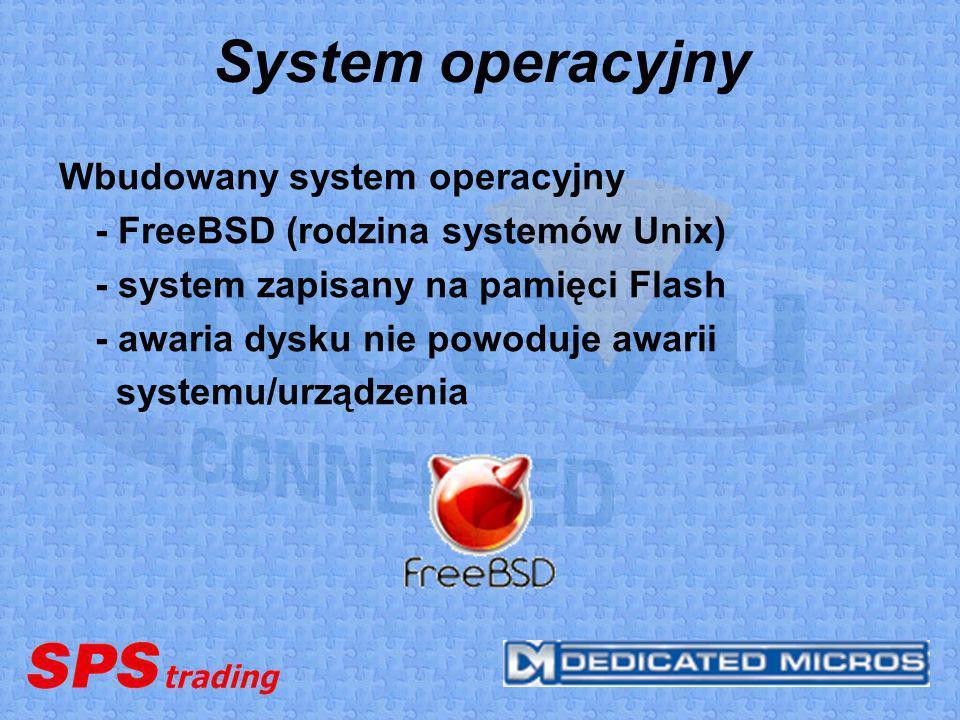 System operacyjny Wbudowany system operacyjny - FreeBSD (rodzina systemów Unix) - system zapisany na pamięci Flash - awaria dysku nie powoduje awarii
