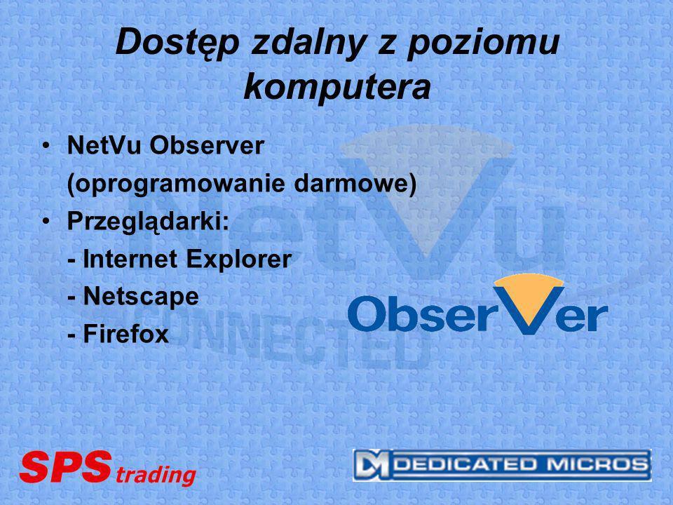 Dostęp zdalny z poziomu komputera NetVu Observer (oprogramowanie darmowe) Przeglądarki: - Internet Explorer - Netscape - Firefox