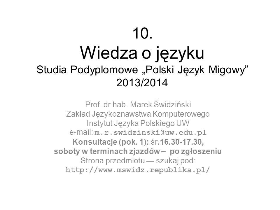 10. Wiedza o języku Studia Podyplomowe Polski Język Migowy 2013/2014 Prof. dr hab. Marek Świdziński Zakład Językoznawstwa Komputerowego Instytut Język