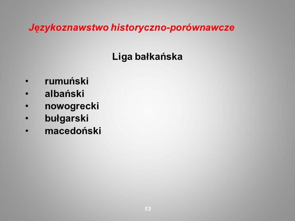 Liga bałkańska rumuński albański nowogrecki bułgarski macedoński 13 Językoznawstwo historyczno-porównawcze