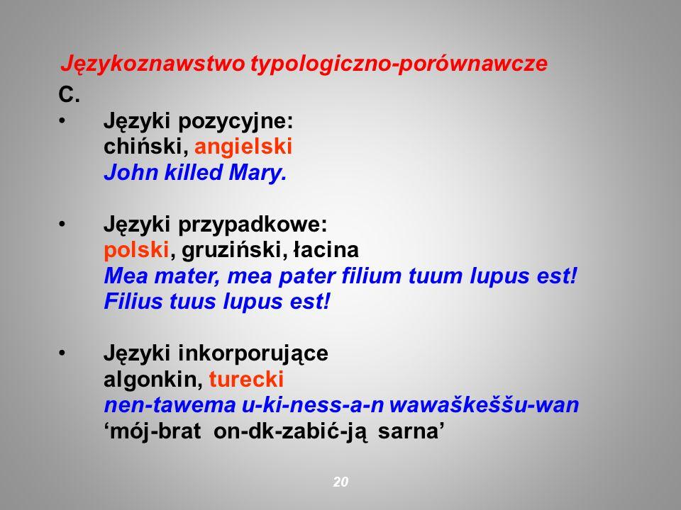 C. Języki pozycyjne: chiński, angielski John killed Mary. Języki przypadkowe: polski, gruziński, łacina Mea mater, mea pater filium tuum lupus est! Fi