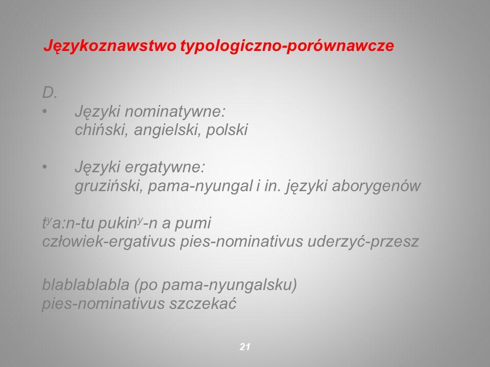 D. Języki nominatywne: chiński, angielski, polski Języki ergatywne: gruziński, pama-nyungal i in. języki aborygenów t y a:n-tu pukin y -n a pumi człow