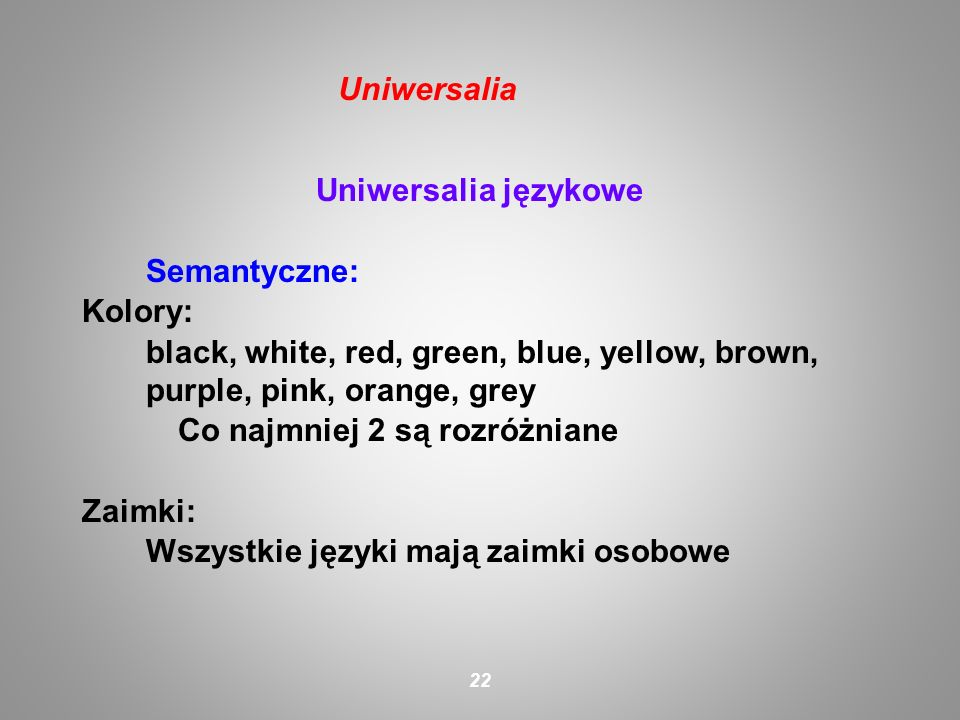 Uniwersalia językowe Semantyczne: Kolory: black, white, red, green, blue, yellow, brown, purple, pink, orange, grey Co najmniej 2 są rozróżniane Zaimk