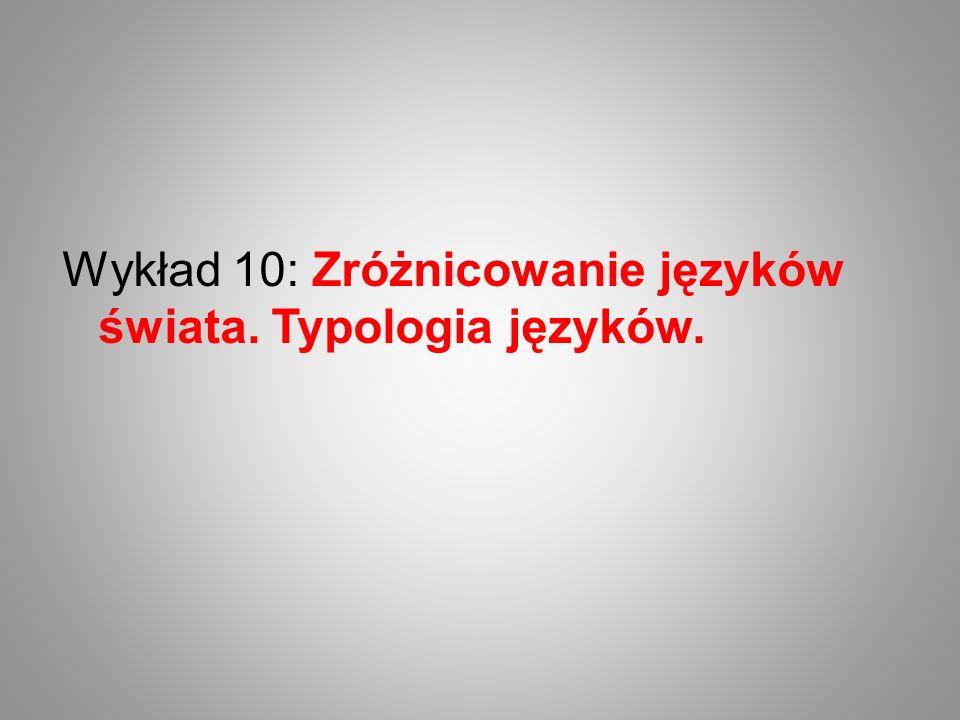 Wykład 10: Zróżnicowanie języków świata. Typologia języków.