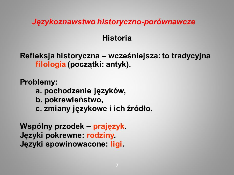 Historia Refleksja historyczna – wcześniejsza: to tradycyjna filologia (początki: antyk). Problemy: a. pochodzenie języków, b. pokrewieństwo, c. zmian