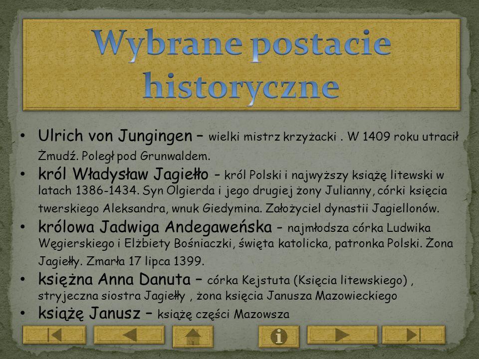 Ulrich von Jungingen – wielki mistrz krzyżacki. W 1409 roku utracił Żmudź. Poległ pod Grunwaldem. król Władysław Jagiełło - król Polski i najwyższy ks
