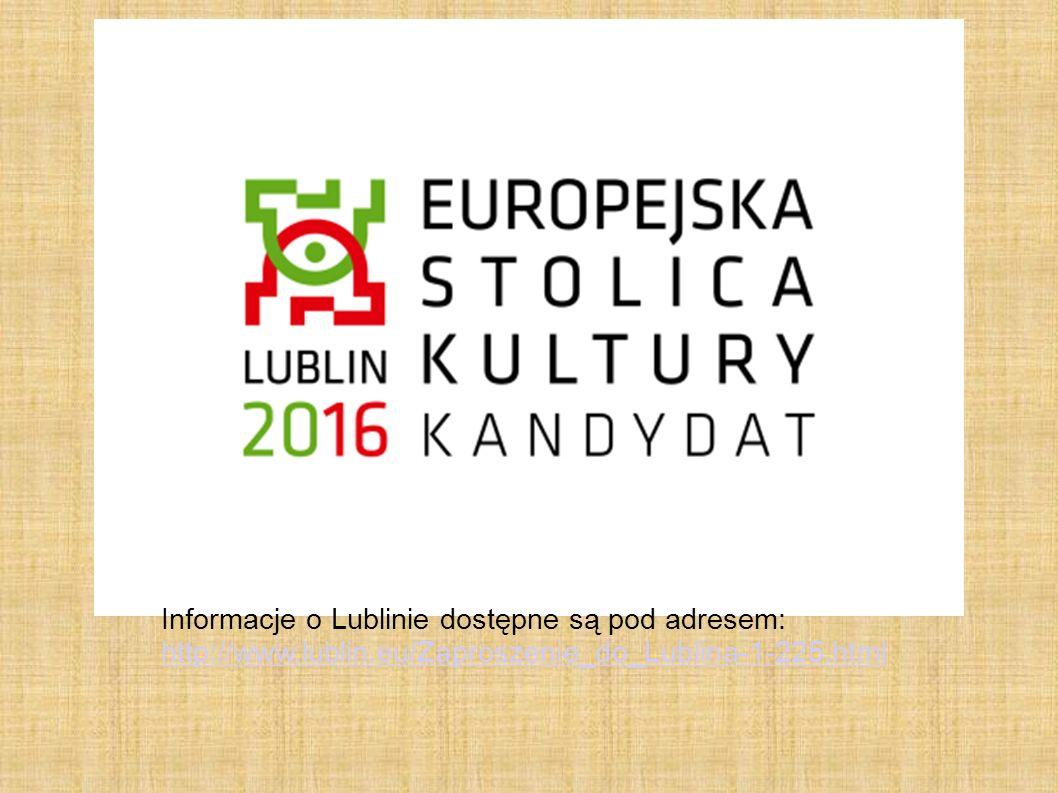 Informacje o Lublinie dostępne są pod adresem: http://www.lublin.eu/Zaproszenie_do_Lublina-1-225.html http://www.lublin.eu/Zaproszenie_do_Lublina-1-22