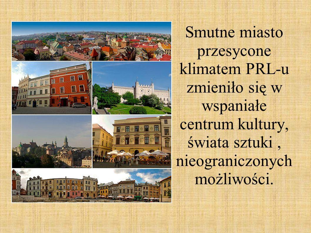 Smutne miasto przesycone klimatem PRL-u zmieniło się w wspaniałe centrum kultury, świata sztuki, nieograniczonych możliwości.
