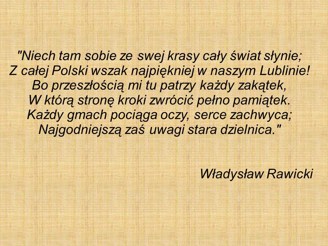 Niech tam sobie ze swej krasy cały świat słynie; Z całej Polski wszak najpiękniej w naszym Lublinie.