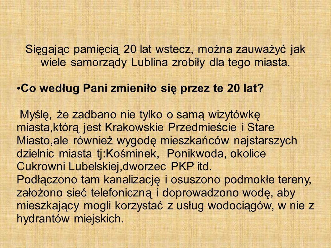 Sięgając pamięcią 20 lat wstecz, można zauważyć jak wiele samorządy Lublina zrobiły dla tego miasta. Co według Pani zmieniło się przez te 20 lat? Myśl