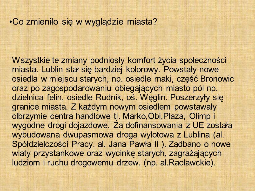 Co zmieniło się w wyglądzie miasta? Wszystkie te zmiany podniosły komfort życia społeczności miasta. Lublin stał się bardziej kolorowy. Powstały nowe