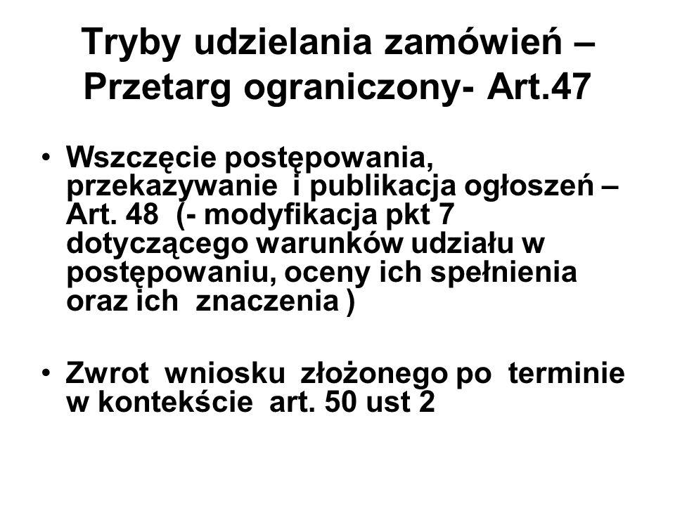 Tryby udzielania zamówień – Przetarg ograniczony- Art.47 Wszczęcie postępowania, przekazywanie i publikacja ogłoszeń – Art. 48 (- modyfikacja pkt 7 do
