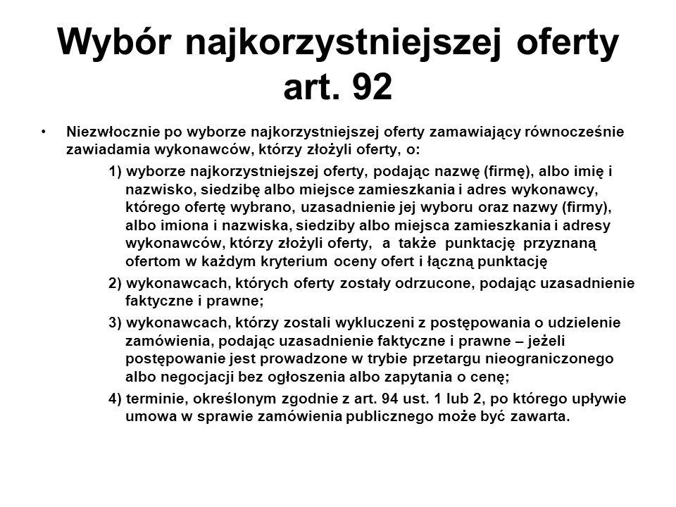 Wybór najkorzystniejszej oferty art. 92 Niezwłocznie po wyborze najkorzystniejszej oferty zamawiający równocześnie zawiadamia wykonawców, którzy złoży