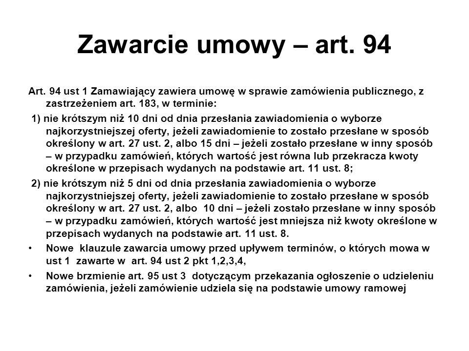 Zawarcie umowy – art. 94 Art. 94 ust 1 Zamawiający zawiera umowę w sprawie zamówienia publicznego, z zastrzeżeniem art. 183, w terminie: 1) nie krótsz