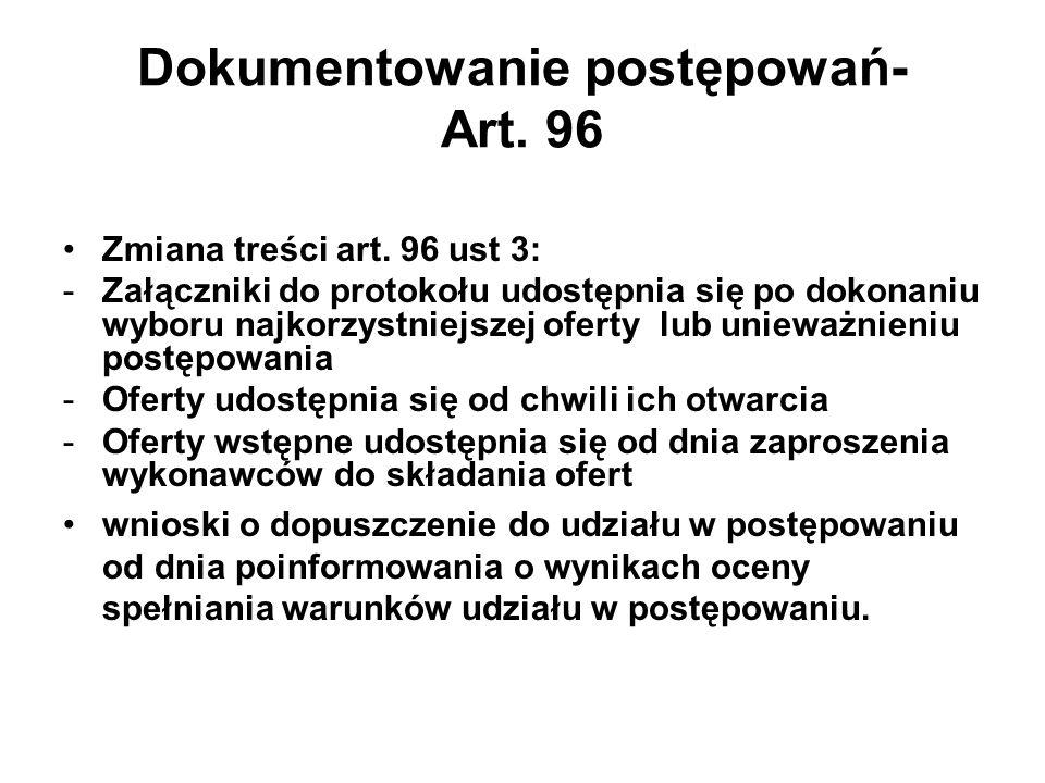 Dokumentowanie postępowań- Art. 96 Zmiana treści art. 96 ust 3: -Załączniki do protokołu udostępnia się po dokonaniu wyboru najkorzystniejszej oferty