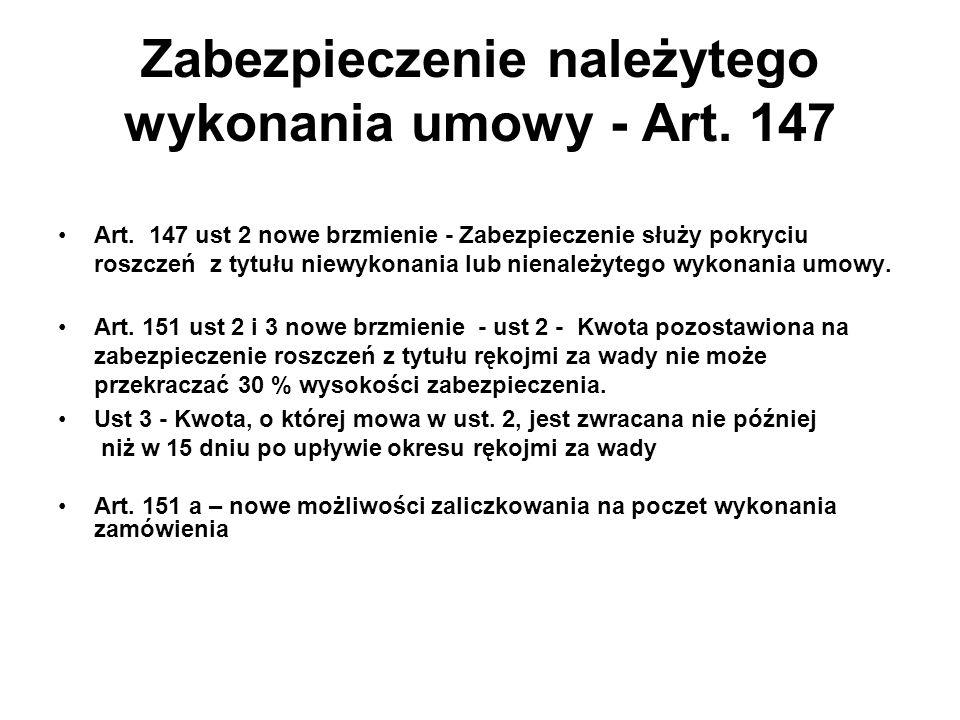 Zabezpieczenie należytego wykonania umowy - Art. 147 Art. 147 ust 2 nowe brzmienie - Zabezpieczenie służy pokryciu roszczeń z tytułu niewykonania lub
