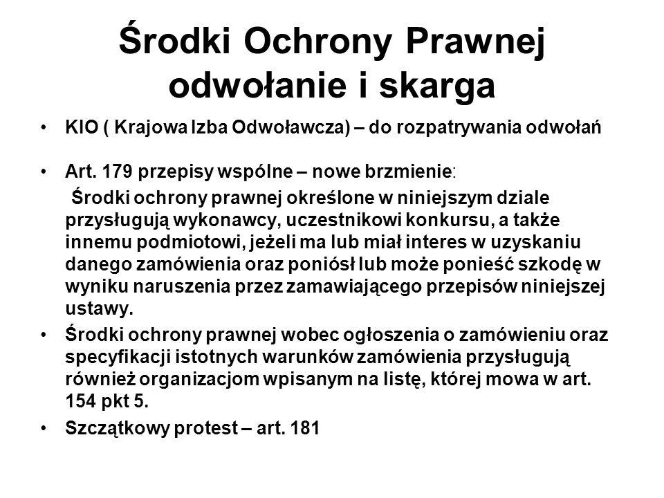Środki Ochrony Prawnej odwołanie i skarga KIO ( Krajowa Izba Odwoławcza) – do rozpatrywania odwołań Art.