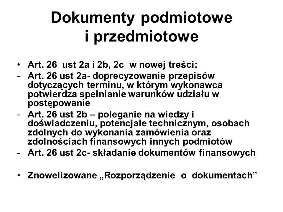 Dokumenty podmiotowe i przedmiotowe Art. 26 ust 2a i 2b, 2c w nowej treści: -Art. 26 ust 2a- doprecyzowanie przepisów dotyczących terminu, w którym wy