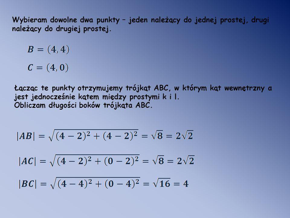 Wybieram dowolne dwa punkty – jeden należący do jednej prostej, drugi należący do drugiej prostej. Łącząc te punkty otrzymujemy trójkąt ABC, w którym