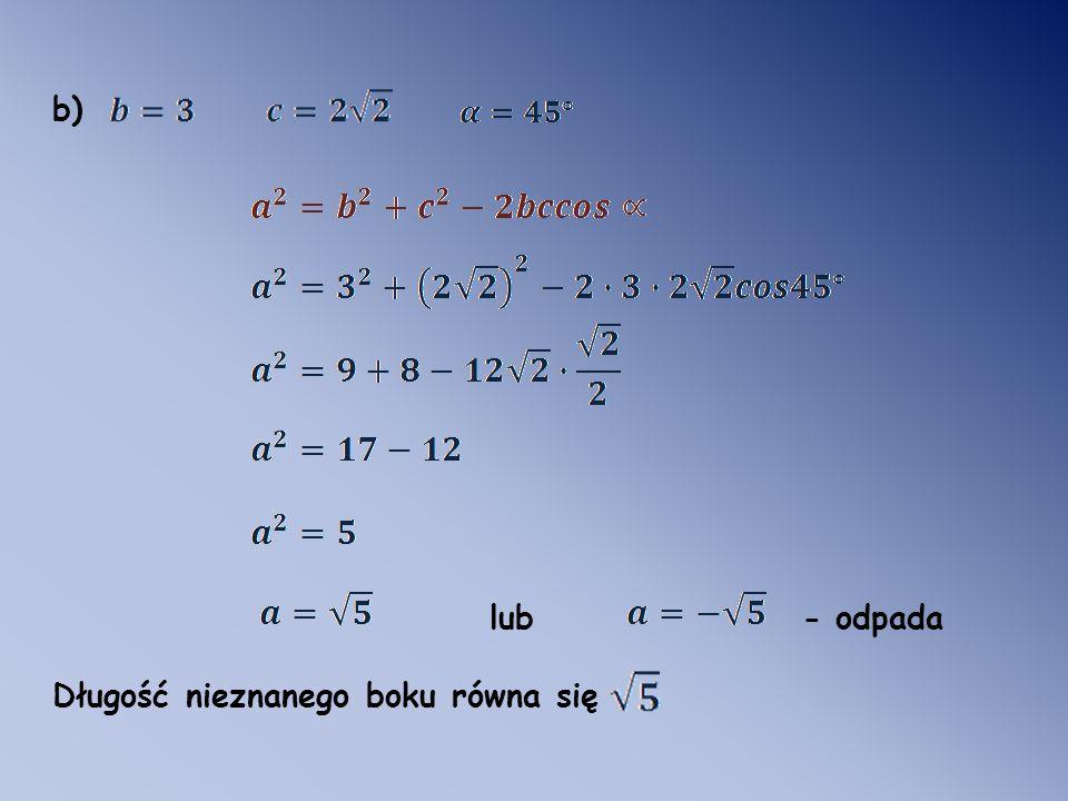 b) lub - odpada Długość nieznanego boku równa się