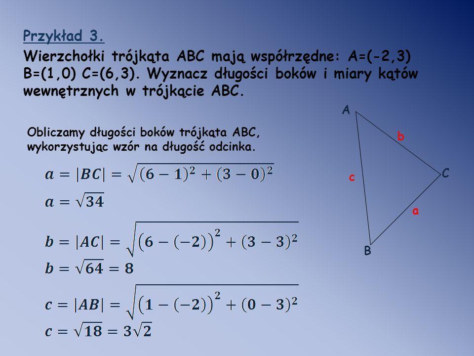 Przykład 3. Wierzchołki trójkąta ABC mają współrzędne: A=(-2,3) B=(1,0) C=(6,3). Wyznacz długości boków i miary kątów wewnętrznych w trójkącie ABC. A