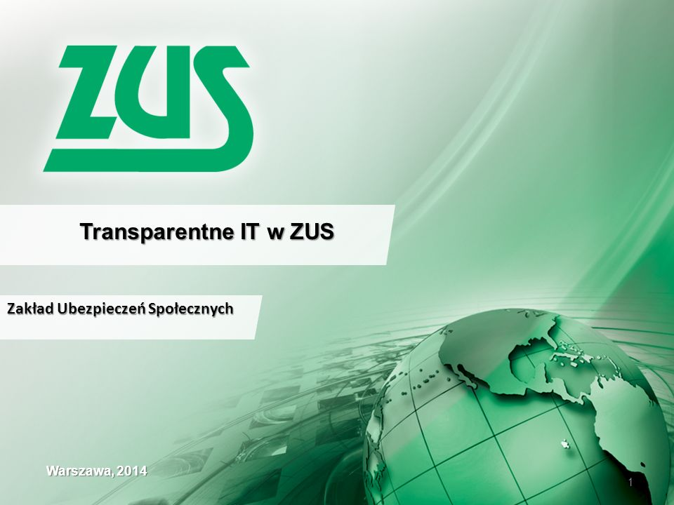Transparentne IT w ZUS Warszawa, 2014 Zakład Ubezpieczeń Społecznych 1