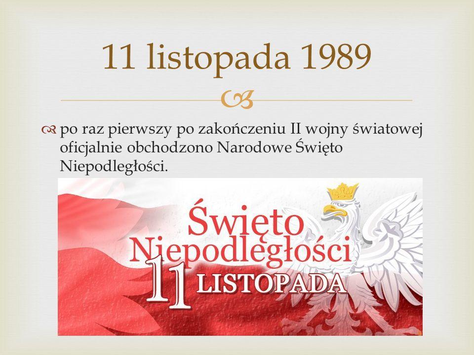 po raz pierwszy po zakończeniu II wojny światowej oficjalnie obchodzono Narodowe Święto Niepodległości. 11 listopada 1989