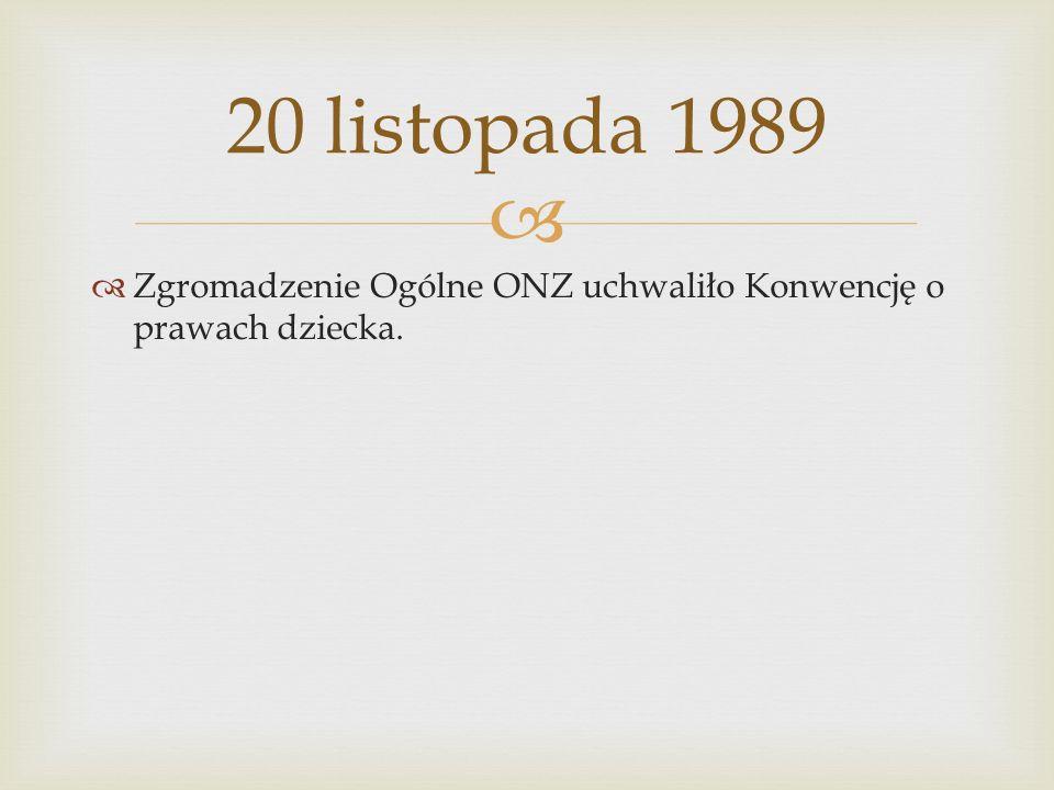 Zgromadzenie Ogólne ONZ uchwaliło Konwencję o prawach dziecka. 20 listopada 1989