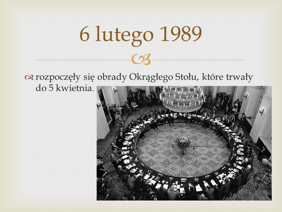 rozpoczęły się obrady Okrągłego Stołu, które trwały do 5 kwietnia. 6 lutego 1989