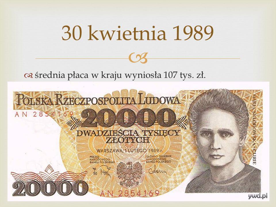 średnia płaca w kraju wyniosła 107 tys. zł. 30 kwietnia 1989