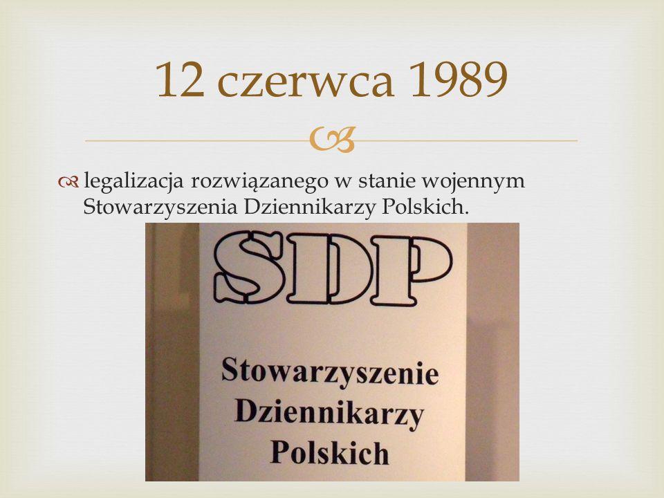 legalizacja rozwiązanego w stanie wojennym Stowarzyszenia Dziennikarzy Polskich. 12 czerwca 1989
