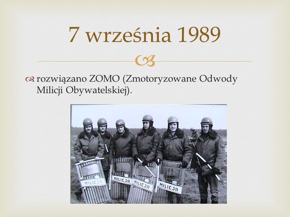 rozwiązano ZOMO (Zmotoryzowane Odwody Milicji Obywatelskiej). 7 września 1989