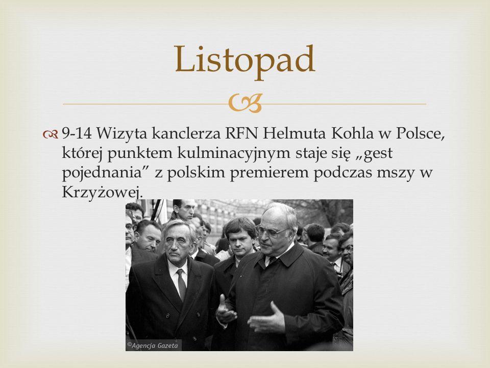 9-14 Wizyta kanclerza RFN Helmuta Kohla w Polsce, której punktem kulminacyjnym staje się gest pojednania z polskim premierem podczas mszy w Krzyżowej.