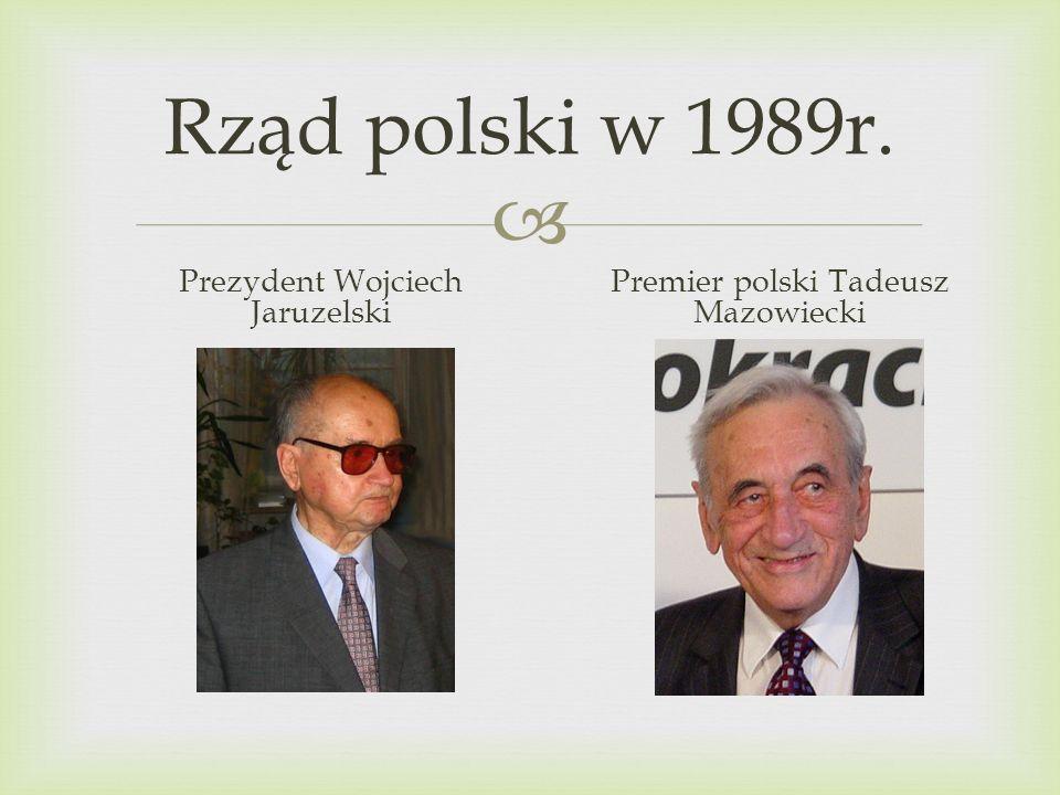Rząd polski w 1989r. Prezydent Wojciech Jaruzelski Premier polski Tadeusz Mazowiecki