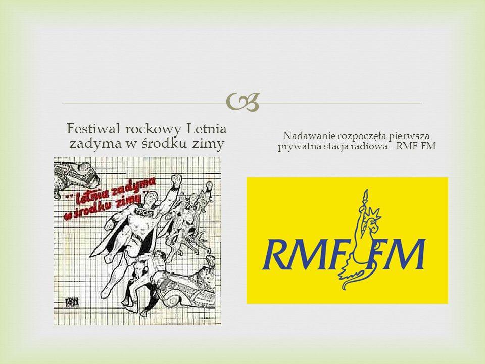 Festiwal rockowy Letnia zadyma w środku zimy Nadawanie rozpoczęła pierwsza prywatna stacja radiowa - RMF FM