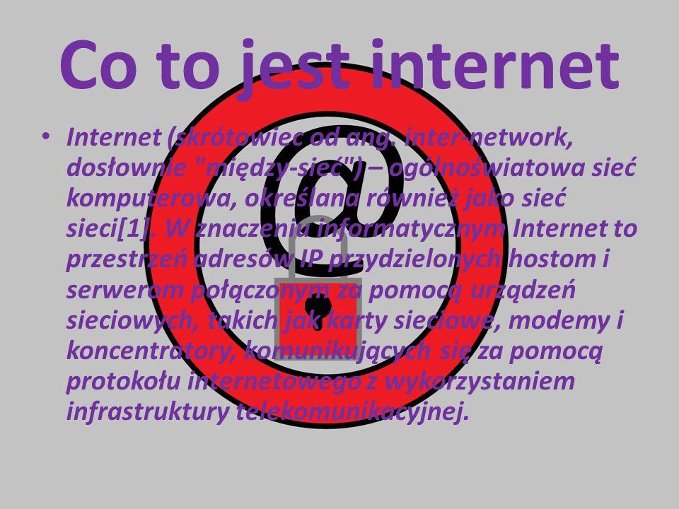 Co to jest internet Internet (skrótowiec od ang. inter-network, dosłownie