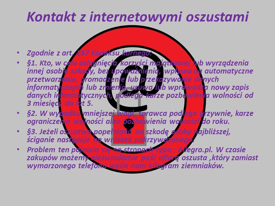 Kontakt z internetowymi oszustami Zgodnie z art. 287 Kodeksu karnego: §1. Kto, w celu osiągnięcia korzyści majątkowej lub wyrządzenia innej osobie szk