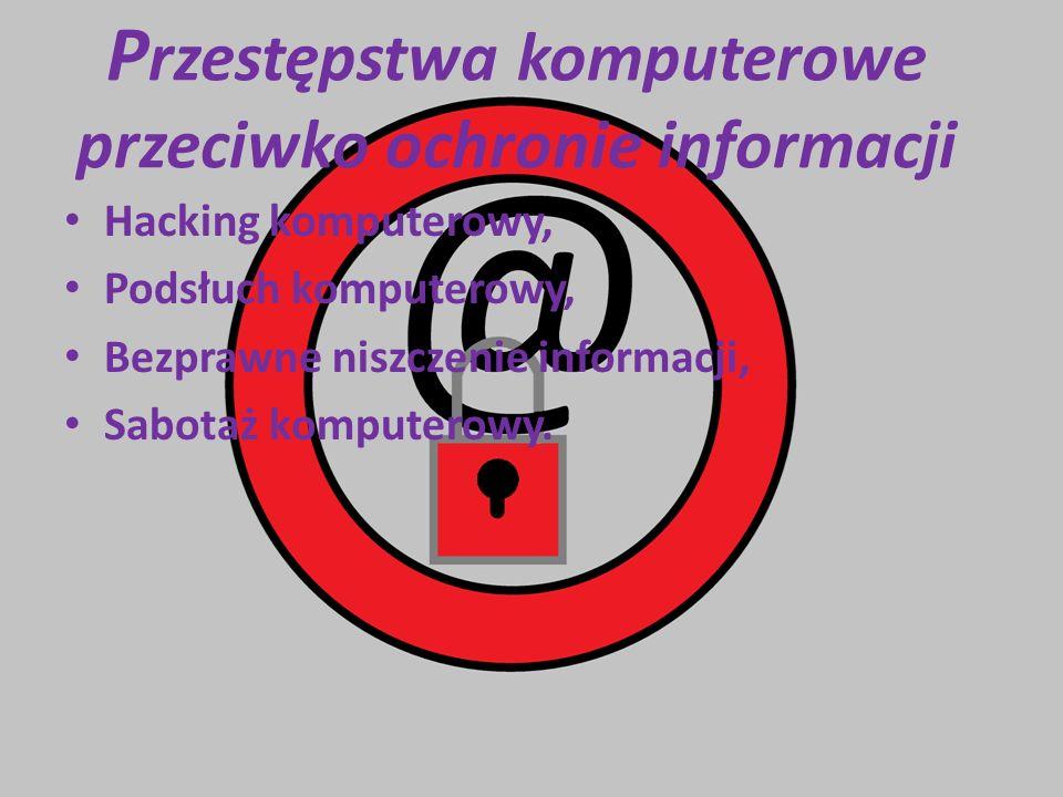 P rzestępstwa komputerowe przeciwko ochronie informacji Hacking komputerowy, Podsłuch komputerowy, Bezprawne niszczenie informacji, Sabotaż komputerow