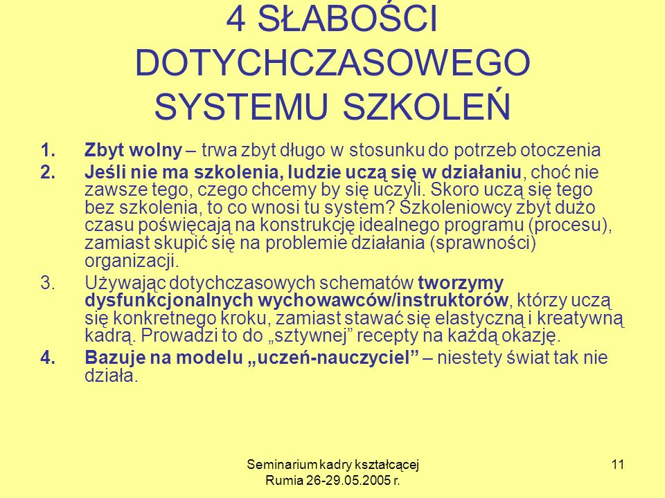 Seminarium kadry kształcącej Rumia 26-29.05.2005 r. 11 4 SŁABOŚCI DOTYCHCZASOWEGO SYSTEMU SZKOLEŃ 1.Zbyt wolny – trwa zbyt długo w stosunku do potrzeb