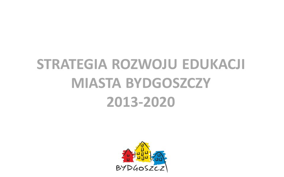 STRATEGIA ROZWOJU EDUKACJI MIASTA BYDGOSZCZY 2013-2020