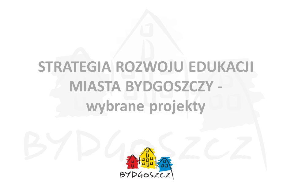 STRATEGIA ROZWOJU EDUKACJI MIASTA BYDGOSZCZY - wybrane projekty