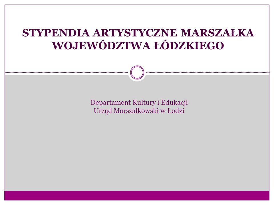 STYPENDIA ARTYSTYCZNE MARSZAŁKA WOJEWÓDZTWA ŁÓDZKIEGO Departament Kultury i Edukacji Urząd Marszałkowski w Łodzi