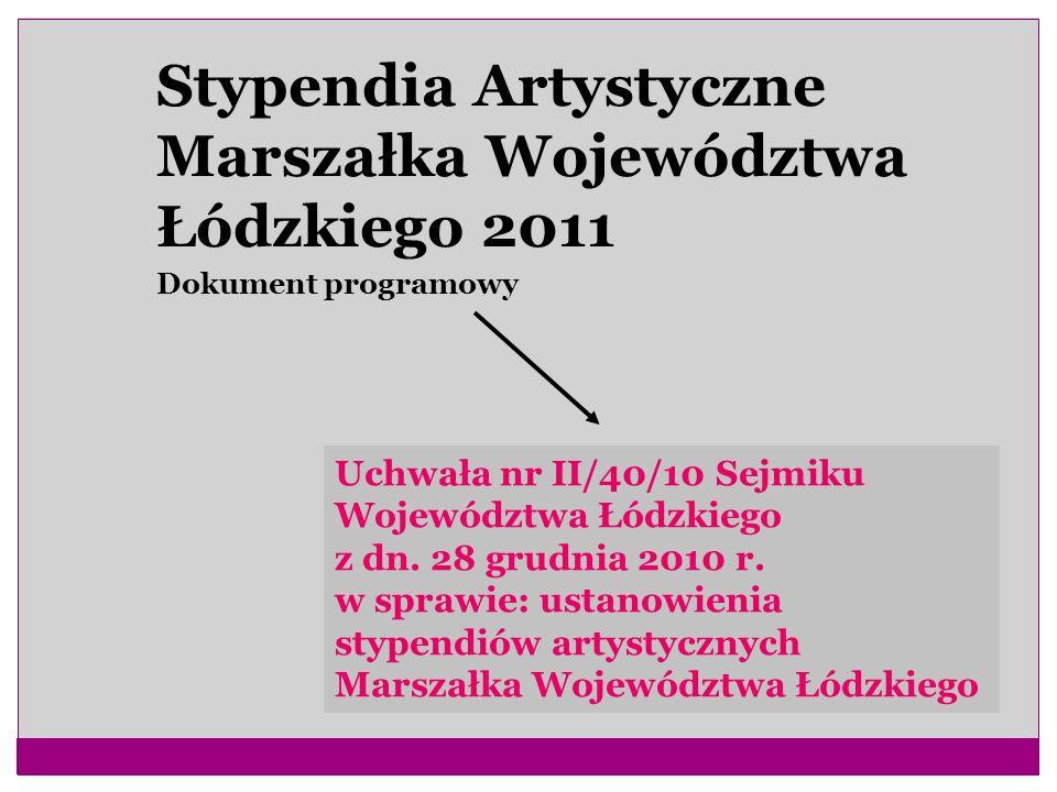 Stypendia Artystyczne Marszałka Województwa Łódzkiego 2011 Dokument programowy Uchwała nr II/40/10 Sejmiku Województwa Łódzkiego z dn. 28 grudnia 2010