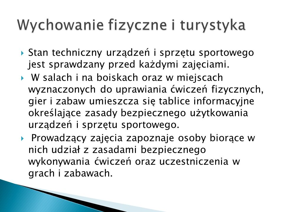 Stan techniczny urządzeń i sprzętu sportowego jest sprawdzany przed każdymi zajęciami.