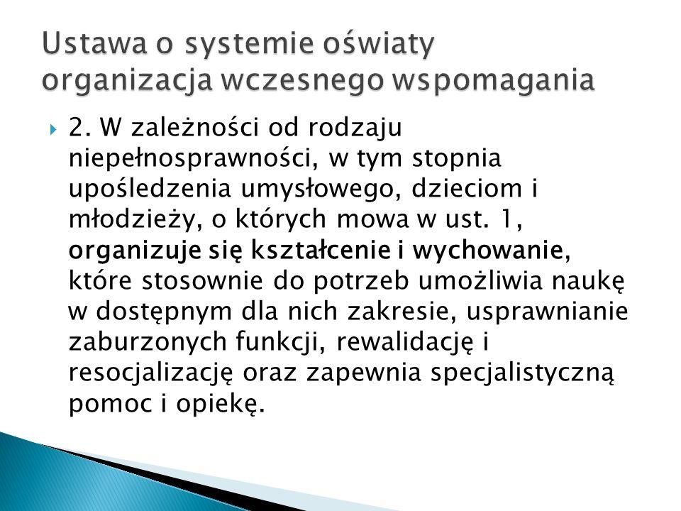 2. W zależności od rodzaju niepełnosprawności, w tym stopnia upośledzenia umysłowego, dzieciom i młodzieży, o których mowa w ust. 1, organizuje się ks
