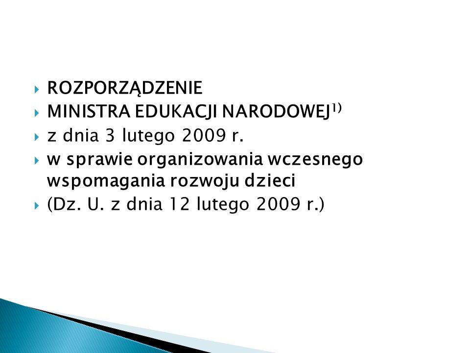 ROZPORZĄDZENIE MINISTRA EDUKACJI NARODOWEJ 1) z dnia 3 lutego 2009 r. w sprawie organizowania wczesnego wspomagania rozwoju dzieci (Dz. U. z dnia 12 l